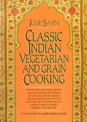 Classic Indian Vegetarian and Grain Cooking By Sahni, Julie
